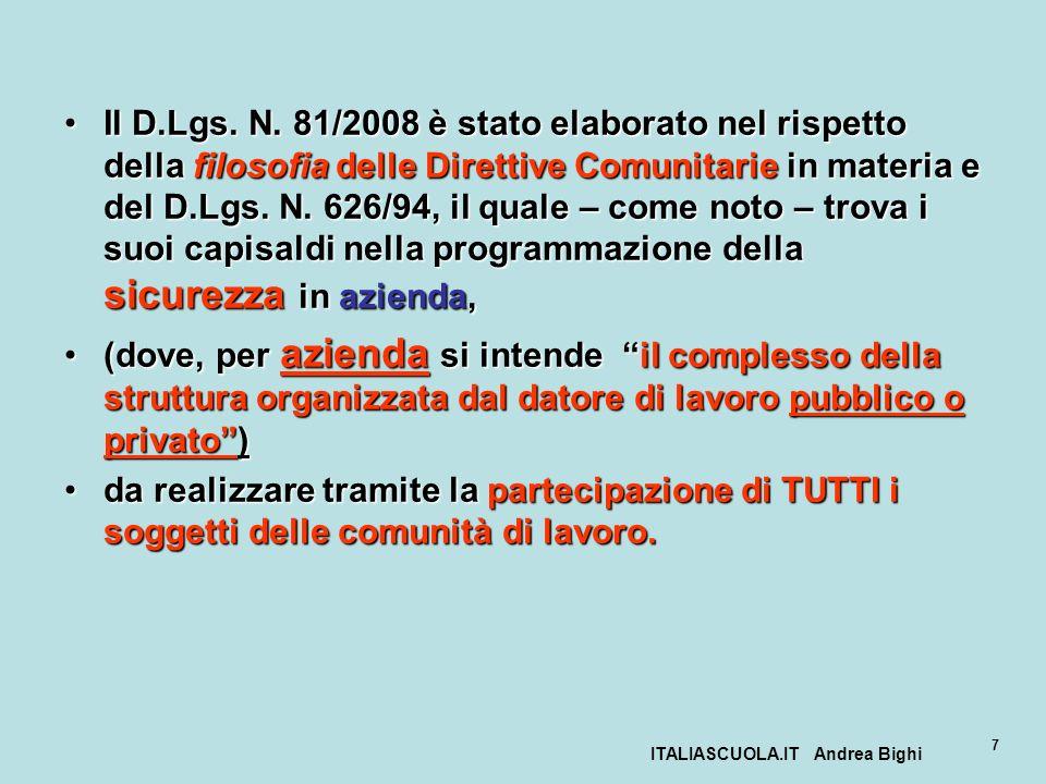 ITALIASCUOLA.IT Andrea Bighi 7 Il D.Lgs. N. 81/2008 è stato elaborato nel rispetto della filosofia delle Direttive Comunitarie in materia e del D.Lgs.