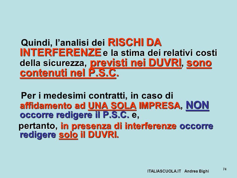 ITALIASCUOLA.IT Andrea Bighi 74 RISCHI DA INTERFERENZE e la stima dei relativi costi della sicurezza, previsti nei DUVRI, sono contenuti nel P.S.C. Qu