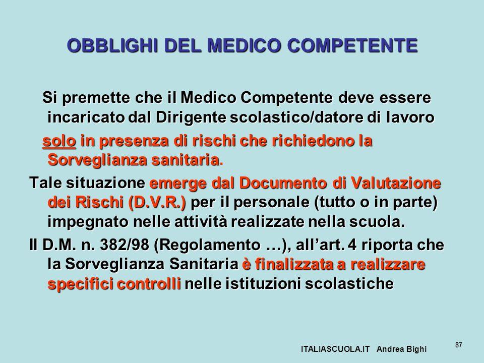 ITALIASCUOLA.IT Andrea Bighi 87 OBBLIGHI DEL MEDICO COMPETENTE Si premette che il Medico Competente deve essere incaricato dal Dirigente scolastico/da