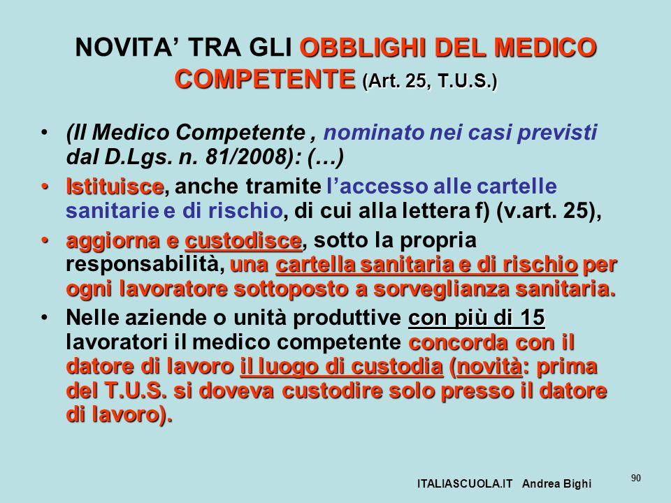 ITALIASCUOLA.IT Andrea Bighi 90 OBBLIGHI DEL MEDICO COMPETENTE (Art. 25, T.U.S.) NOVITA TRA GLI OBBLIGHI DEL MEDICO COMPETENTE (Art. 25, T.U.S.) (Il M