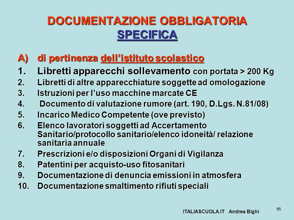 ITALIASCUOLA.IT Andrea Bighi 95 DOCUMENTAZIONE OBBLIGATORIA SPECIFICA A)di pertinenza dellistituto scolastico 1.Libretti apparecchi sollevamento con p