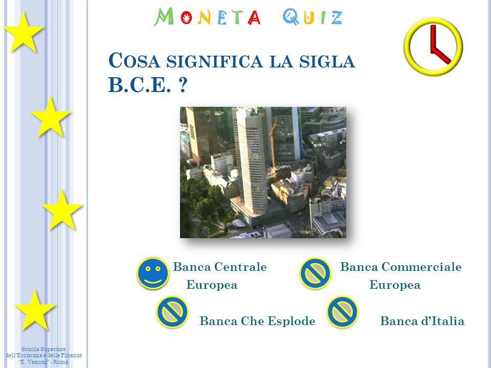 Scuola Superiore dellEconomia e delle Finanze E. Vanoni - Roma C OSA SIGNIFICA LA SIGLA B.C.E.