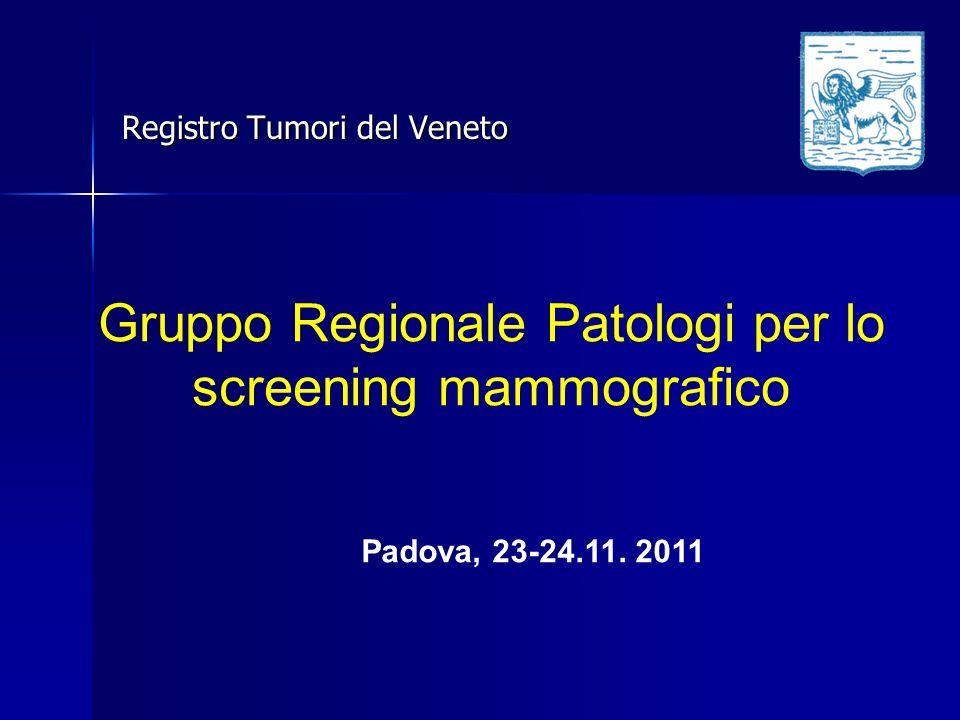 Registro Tumori del Veneto Gruppo Regionale Patologi per lo screening mammografico Padova, 23-24.11. 2011