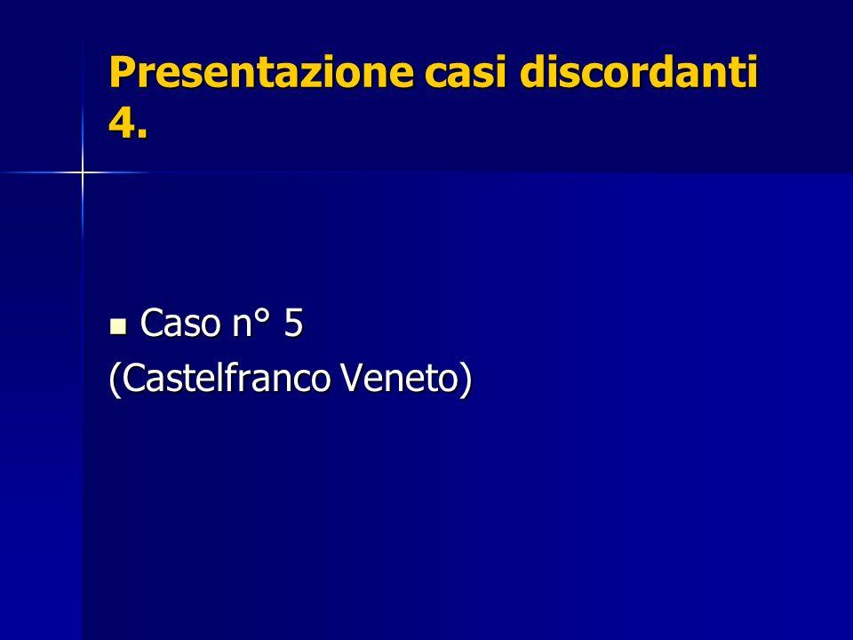 Presentazione casi discordanti 4. Caso n° 5 Caso n° 5 (Castelfranco Veneto)