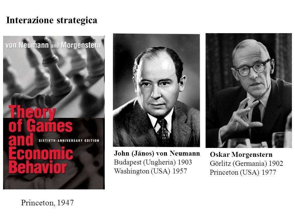 Interazione strategica John (János) von Neumann Budapest (Ungheria) 1903 Washington (USA) 1957 Princeton, 1947 Oskar Morgenstern Görlitz (Germania) 19