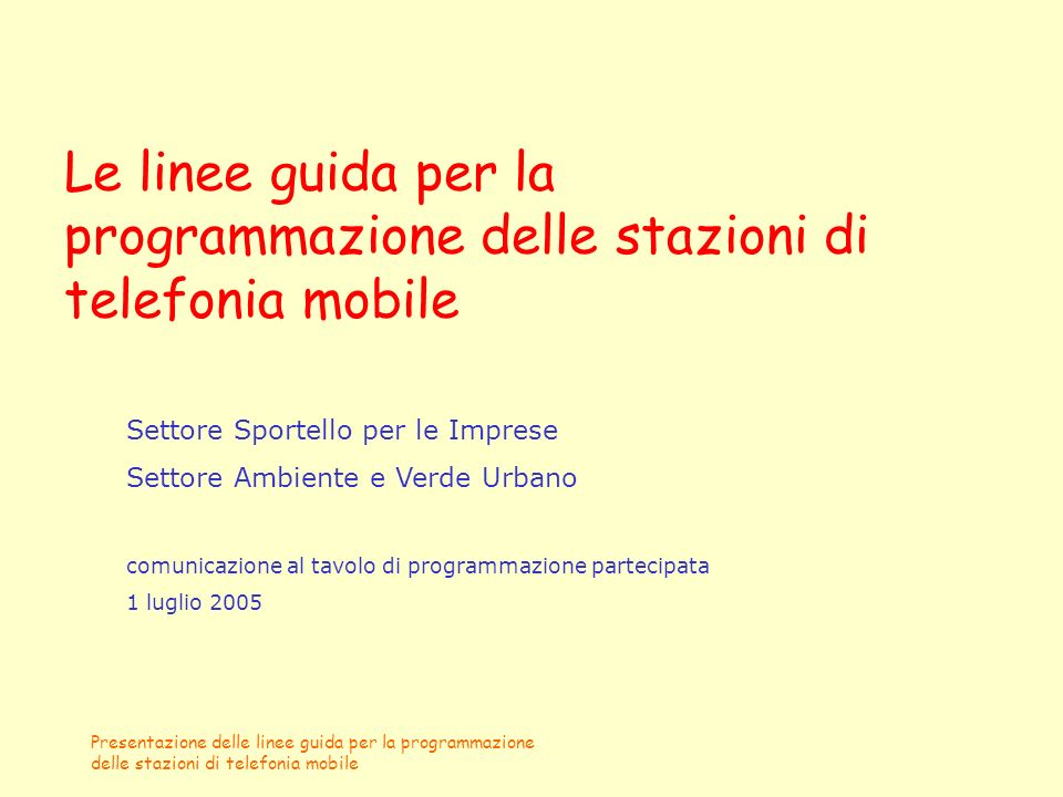 Presentazione delle linee guida per la programmazione delle stazioni di telefonia mobile Le linee guida per la programmazione delle stazioni di telefo