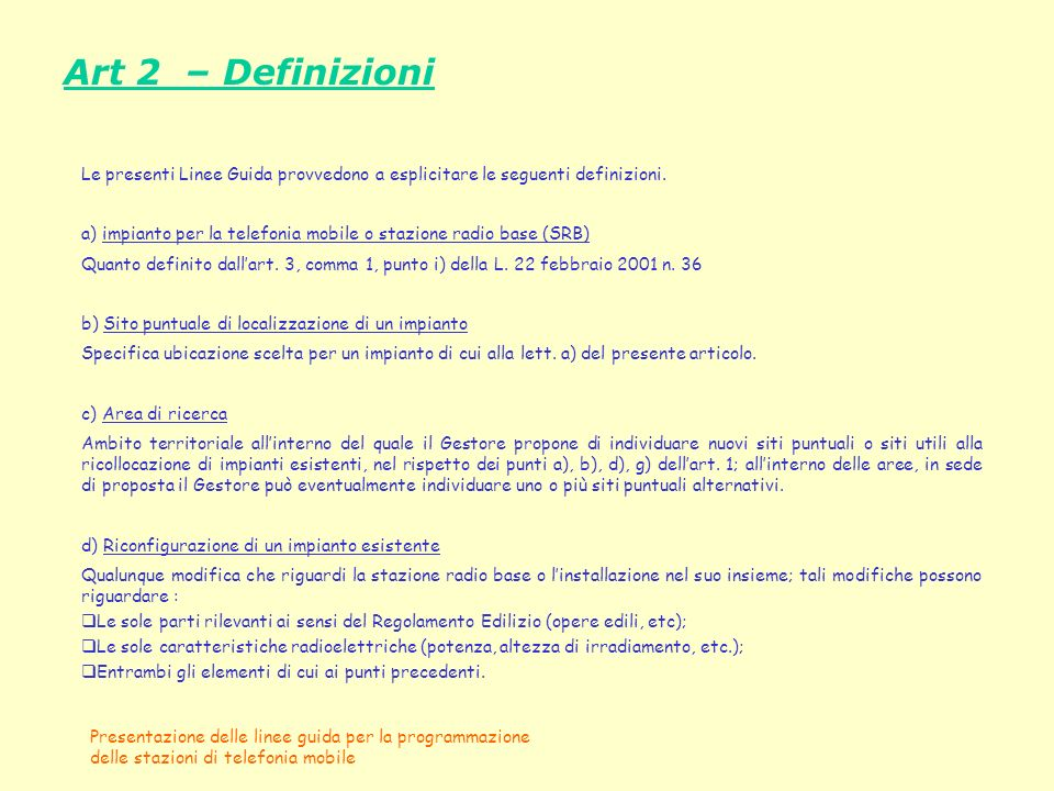 Presentazione delle linee guida per la programmazione delle stazioni di telefonia mobile Art 2 – Definizioni Le presenti Linee Guida provvedono a espl