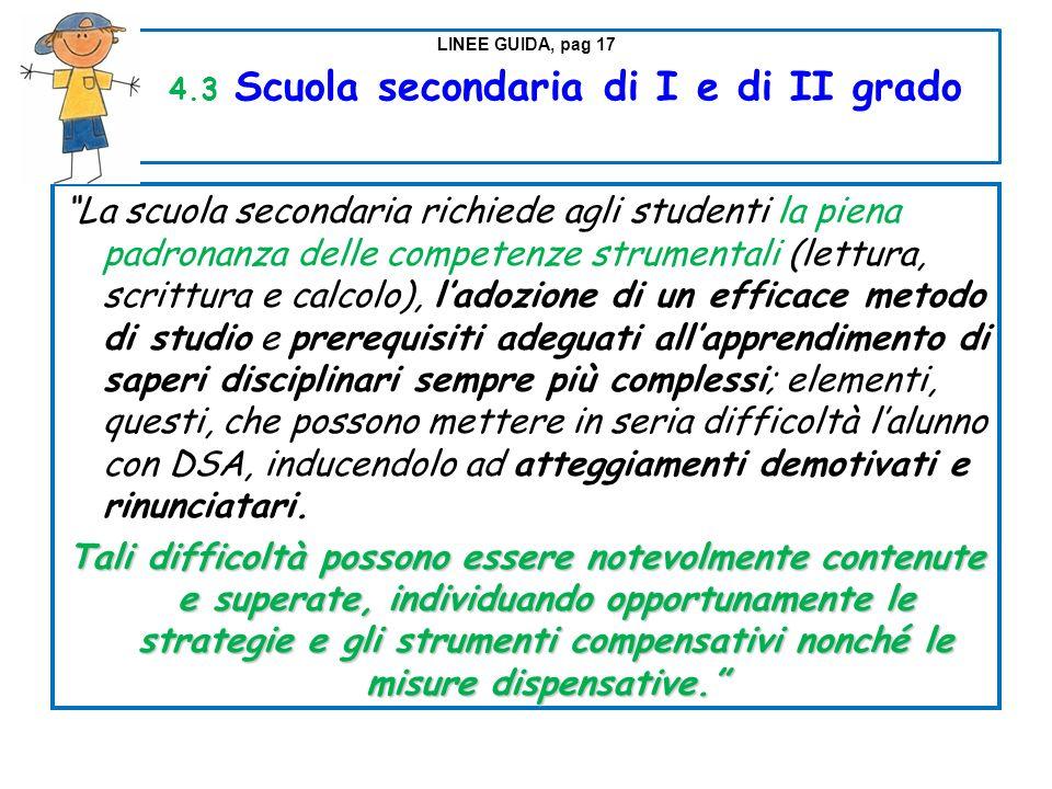 LINEE GUIDA, pag 17 4.3 Scuola secondaria di I e di II grado La scuola secondaria richiede agli studenti la piena padronanza delle competenze strument