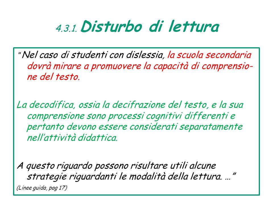 4.3.1. Disturbo di lettura Nel caso di studenti con dislessia, la scuola secondaria dovrà mirare a promuovere la capacità di comprensio- ne del testo.