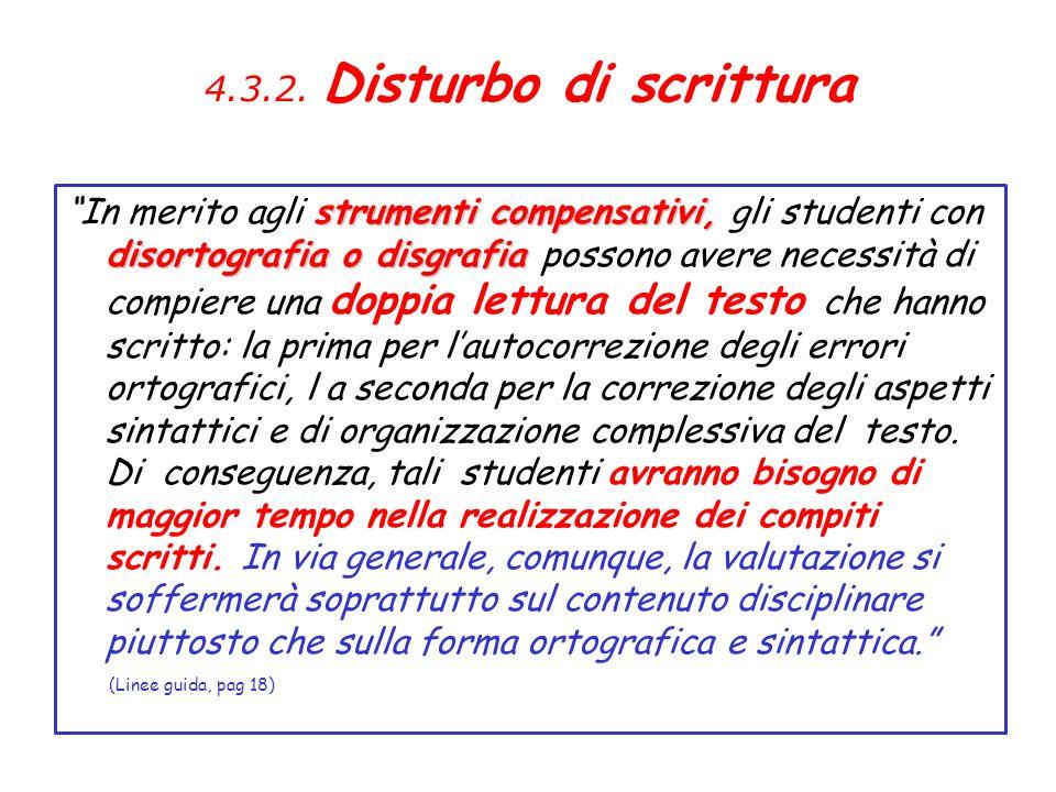 4.3.2. Disturbo di scrittura strumenti compensativi, disortografia o disgrafia In merito agli strumenti compensativi, gli studenti con disortografia o