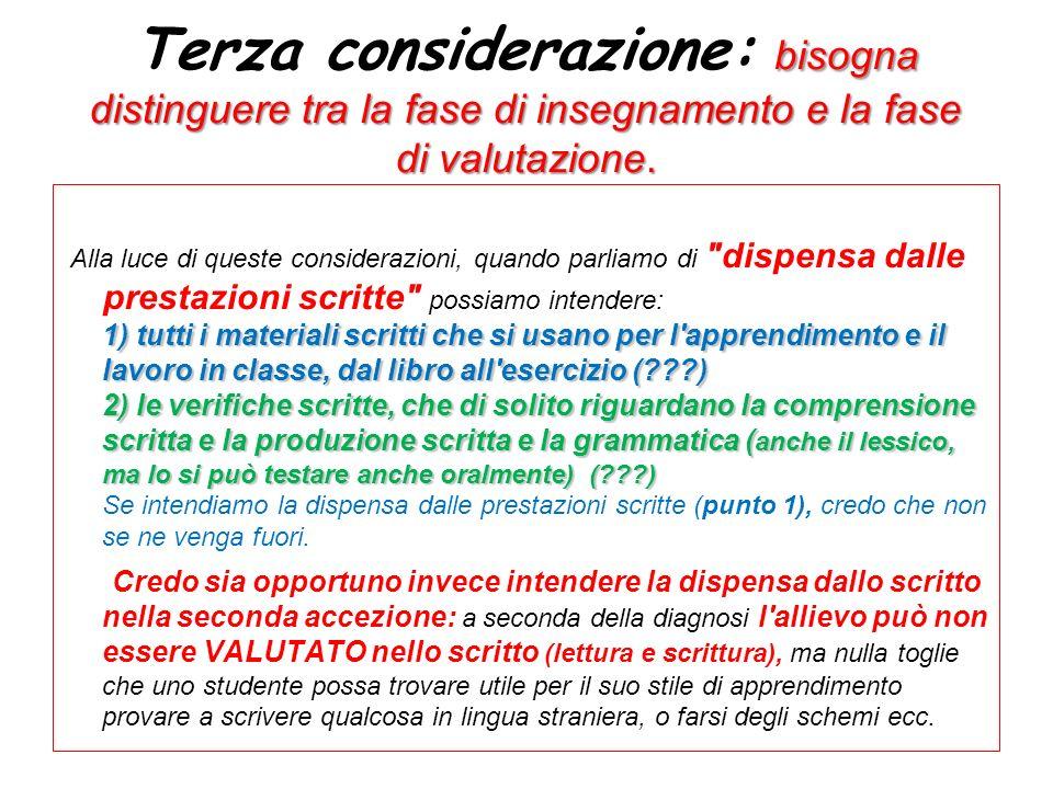 bisogna distinguere tra la fase di insegnamento e la fase di valutazione.
