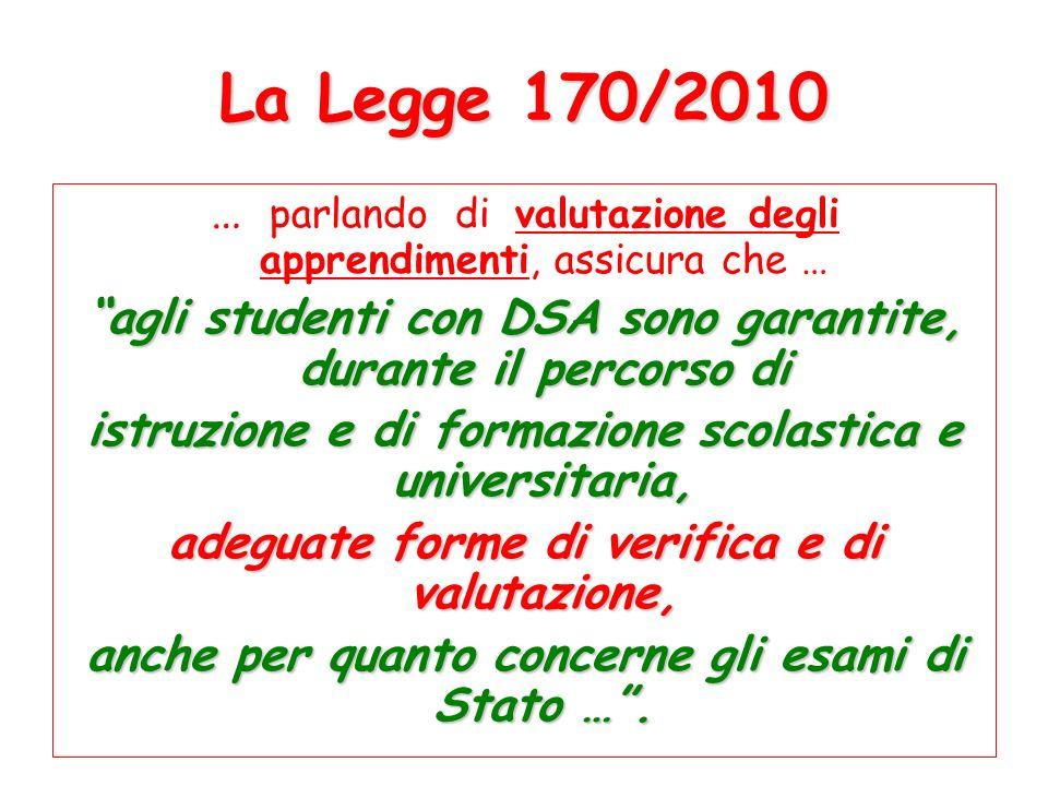 La Legge 170/2010 … parlando di valutazione degli apprendimenti, assicura che … agli studenti con DSA sono garantite, durante il percorso di istruzion