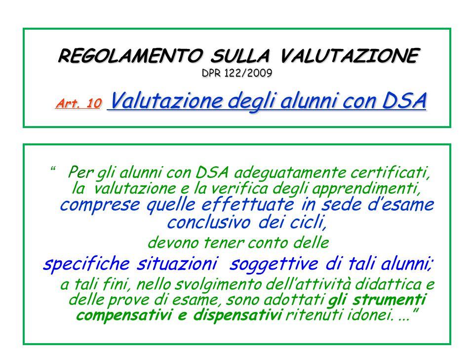 REGOLAMENTO SULLA VALUTAZIONE DPR 122/2009 Art. 10 Valutazione degli alunni con DSA Per gli alunni con DSA adeguatamente certificati, la valutazione e