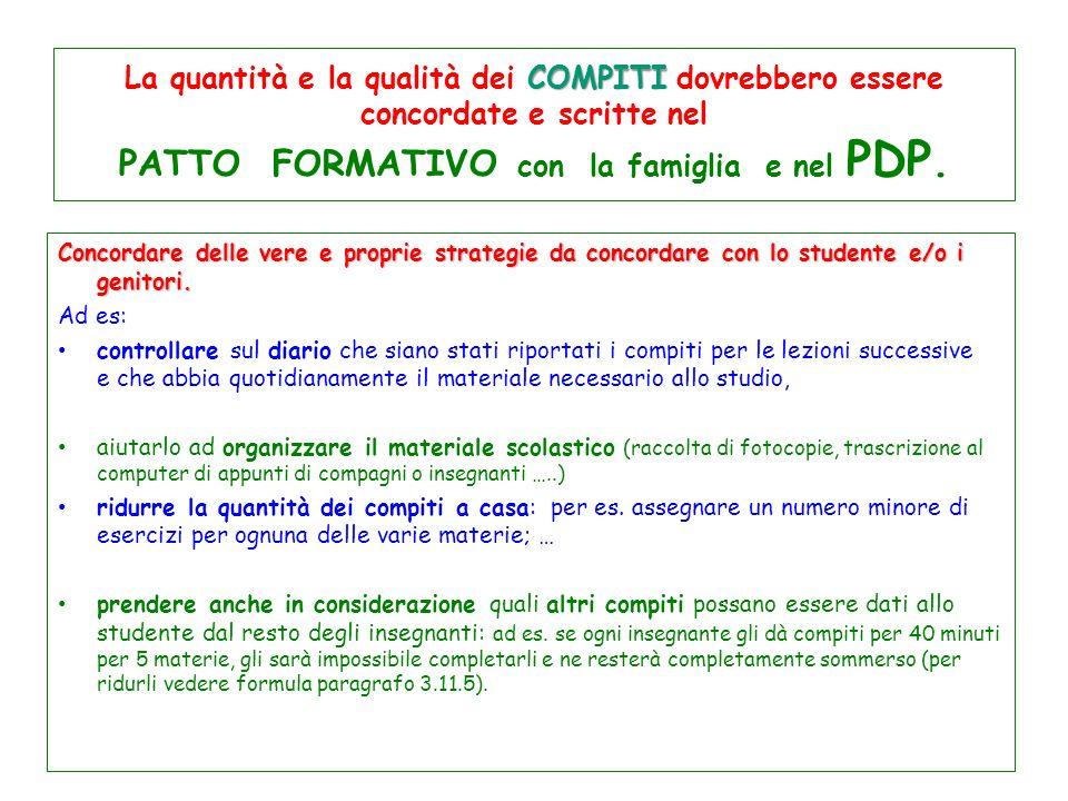 COMPITI La quantità e la qualità dei COMPITI dovrebbero essere concordate e scritte nel PATTO FORMATIVO con la famiglia e nel PDP. Concordare delle ve