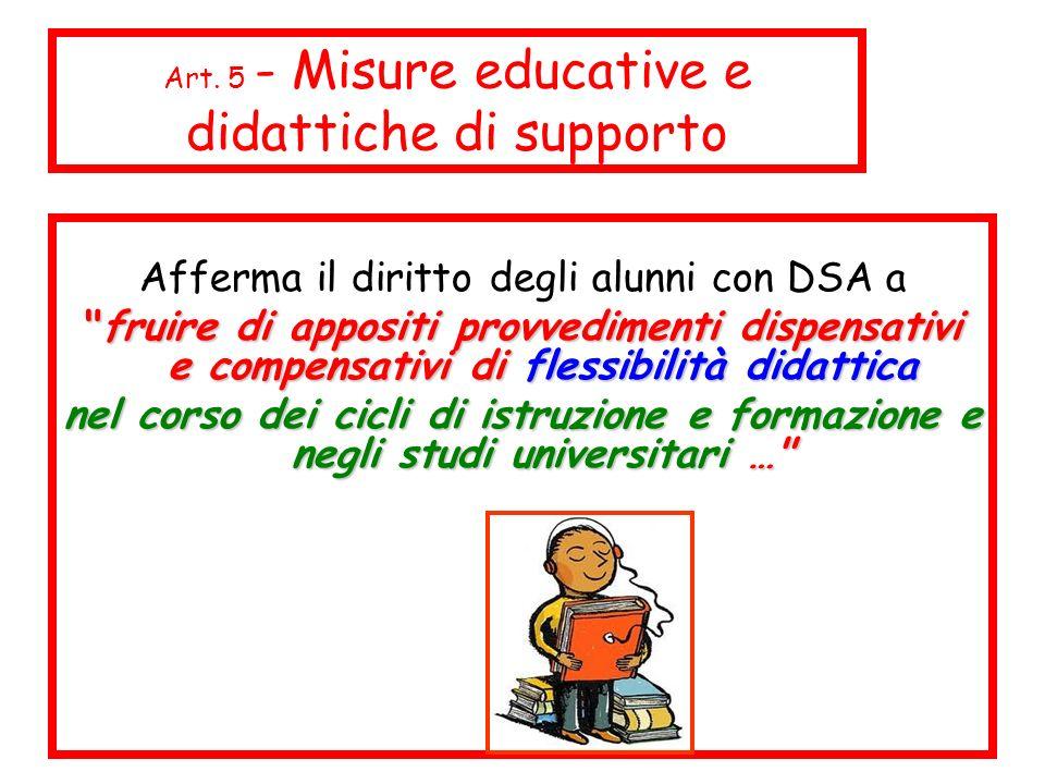 Art. 5 - Misure educative e didattiche di supporto Afferma il diritto degli alunni con DSA a