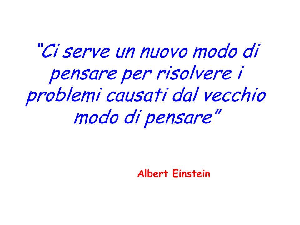 Ci serve un nuovo modo di pensare per risolvere i problemi causati dal vecchio modo di pensare Albert Einstein