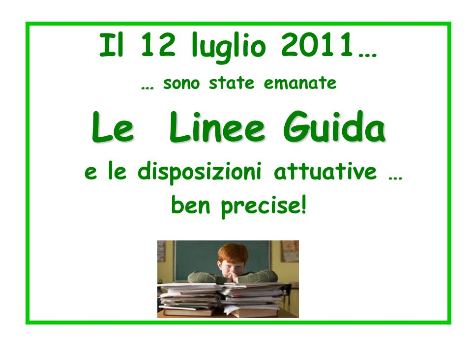 Il 12 luglio 2011… … … sono state emanate Le Linee Guida e le disposizioni attuative … ben precise!