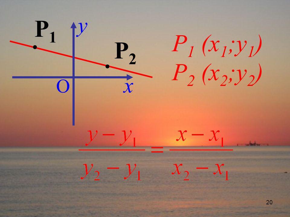 20 O x y. P2P2 P 1 (x 1 ;y 1 ) P 2 (x 2 ;y 2 ) P1P1.