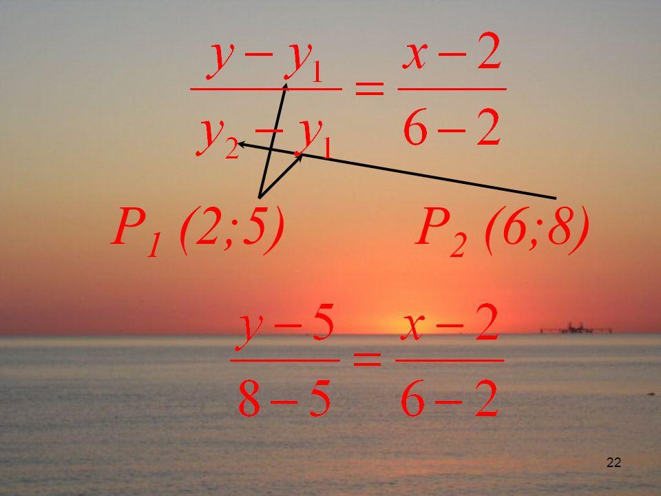 22 P 1 (2;5) P 2 (6;8)