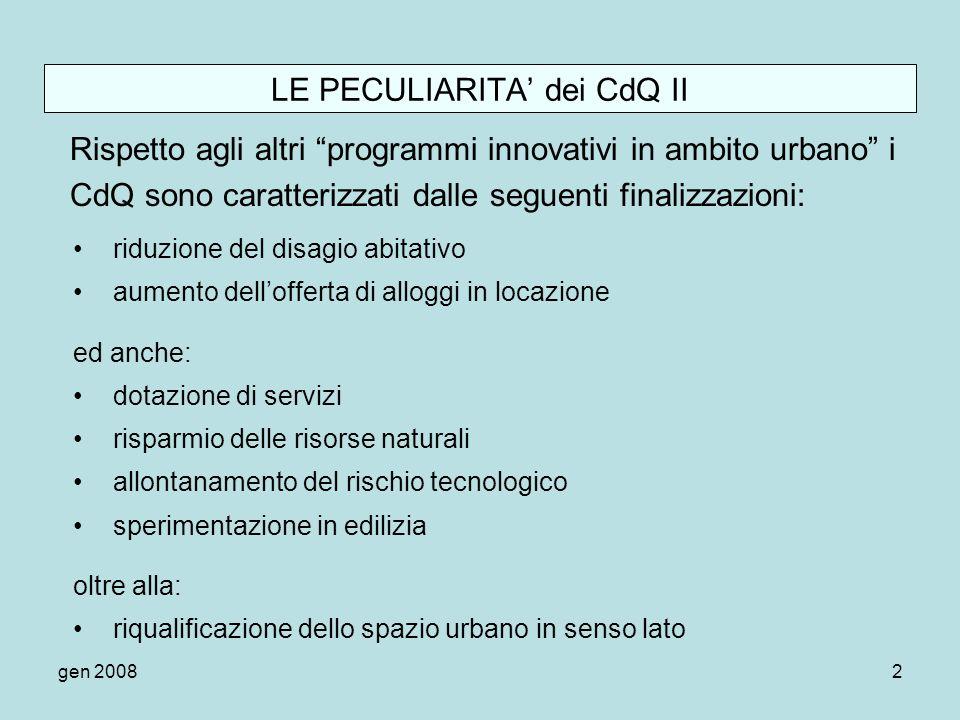 gen 20082 LE PECULIARITA dei CdQ II Rispetto agli altri programmi innovativi in ambito urbano i CdQ sono caratterizzati dalle seguenti finalizzazioni: