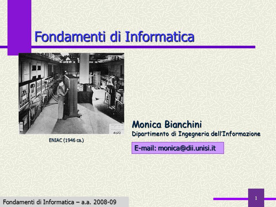 Fondamenti di Informatica I a.a. 2007-08 1 Fondamenti di Informatica E-mail: monica@dii.unisi.it Monica Bianchini Dipartimento di Ingegneria dellInfor