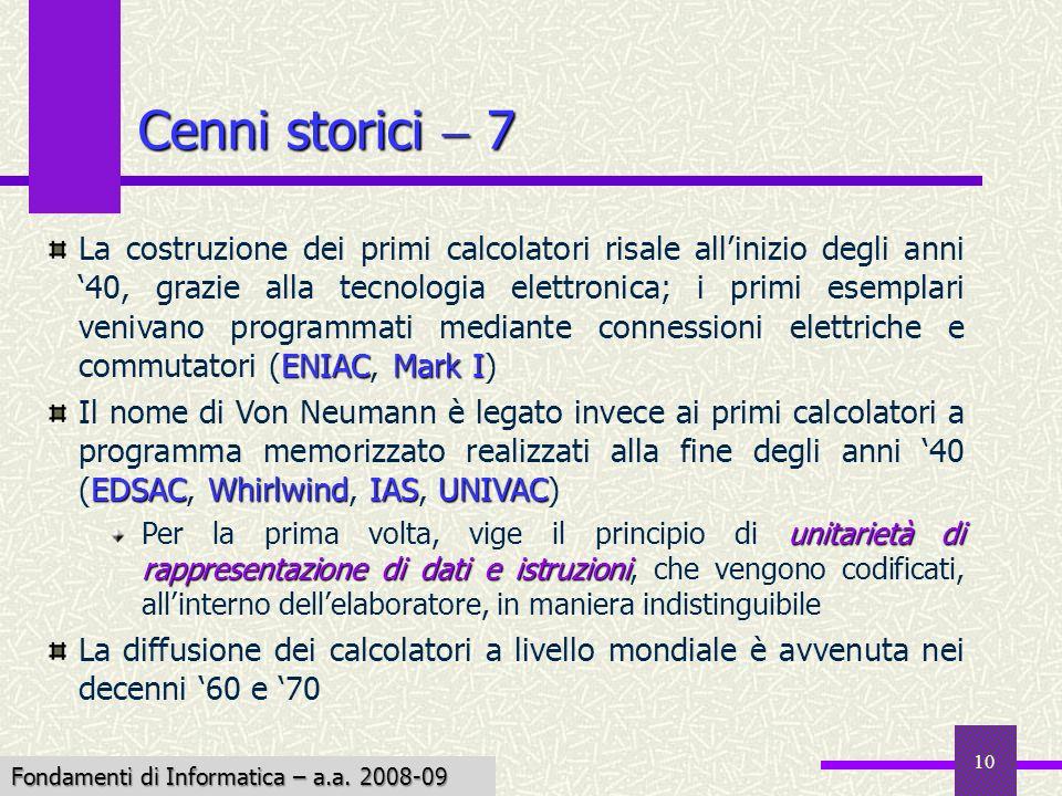 Fondamenti di Informatica I a.a. 2007-08 10 Cenni storici 7 ENIAC Mark I La costruzione dei primi calcolatori risale allinizio degli anni 40, grazie a
