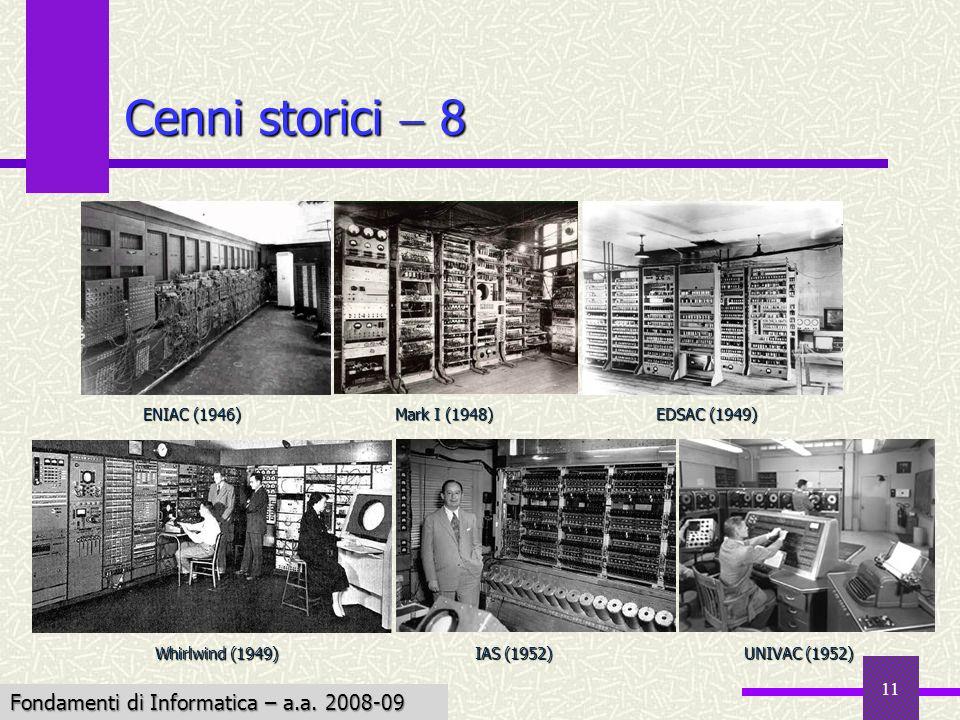 Fondamenti di Informatica I a.a. 2007-08 11 Cenni storici 8 EDSAC (1949) ENIAC (1946) Mark I (1948) UNIVAC (1952) Whirlwind (1949) IAS (1952) Fondamen