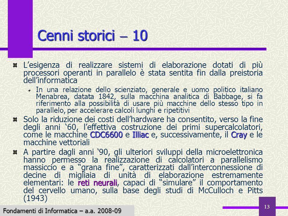 Fondamenti di Informatica I a.a. 2007-08 13 Cenni storici 10 Lesigenza di realizzare sistemi di elaborazione dotati di più processori operanti in para