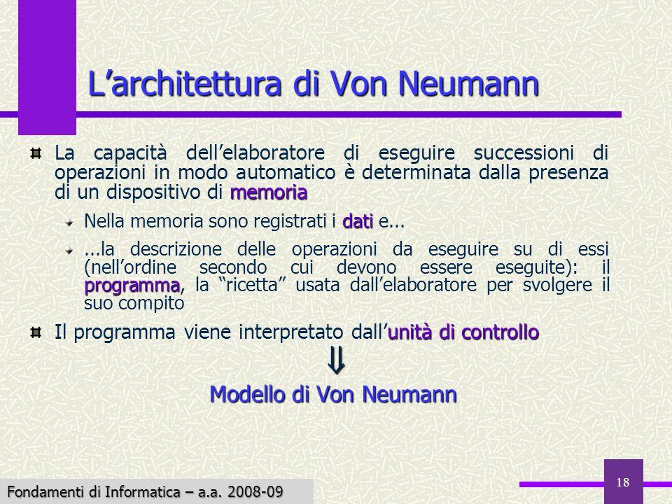 Fondamenti di Informatica I a.a. 2007-08 18 Larchitettura di Von Neumann memoria La capacità dellelaboratore di eseguire successioni di operazioni in