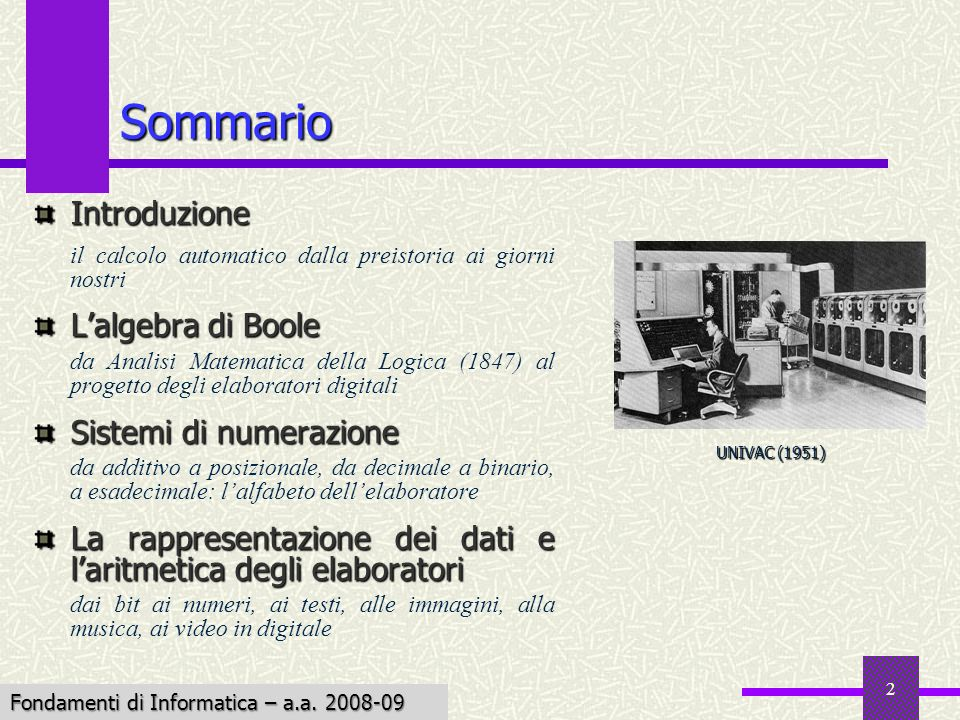 Fondamenti di Informatica I a.a. 2007-08 2 Introduzione il calcolo automatico dalla preistoria ai giorni nostri Lalgebra di Boole da Analisi Matematic