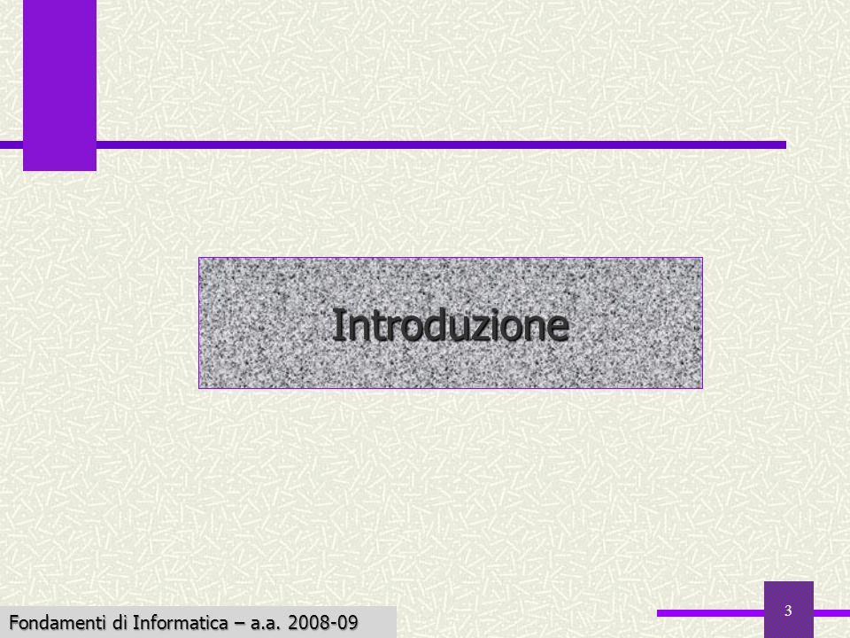 Fondamenti di Informatica I a.a. 2007-08 3 Introduzione Fondamenti di Informatica – a.a. 2008-09