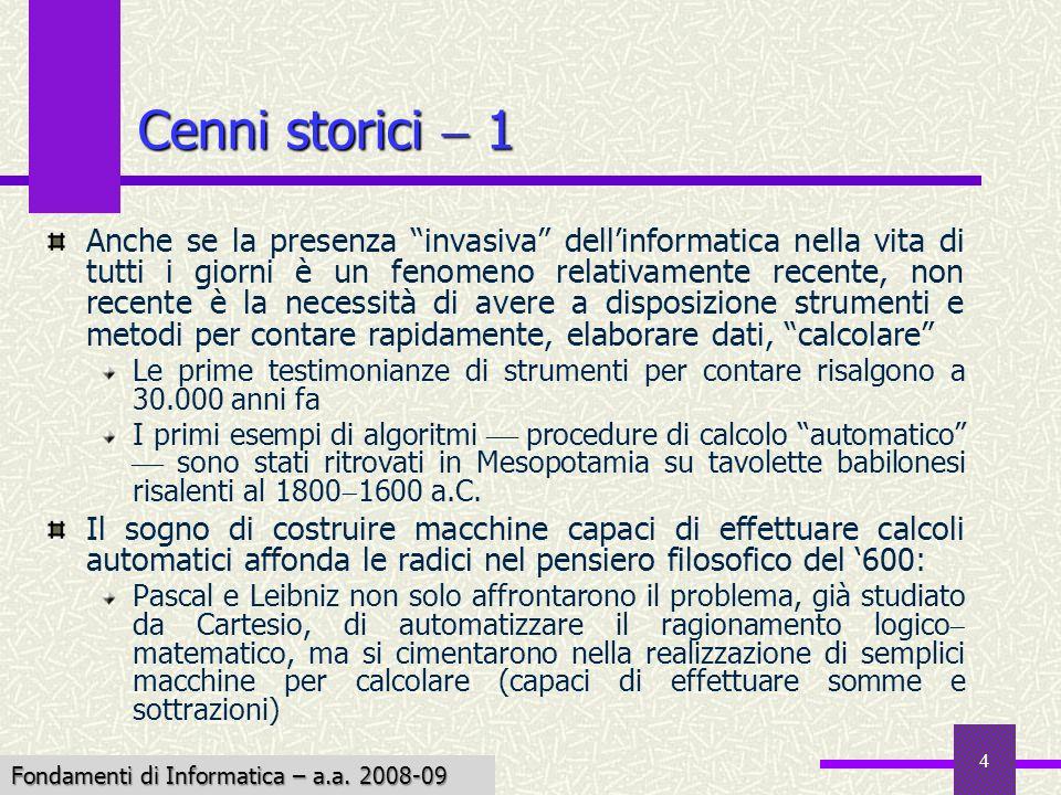 Fondamenti di Informatica I a.a. 2007-08 4 Cenni storici 1 Anche se la presenza invasiva dellinformatica nella vita di tutti i giorni è un fenomeno re