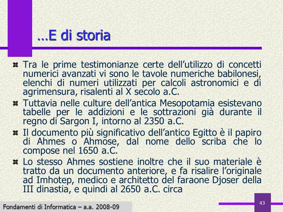 Fondamenti di Informatica I a.a. 2007-08 43 …E di storia Tra le prime testimonianze certe dellutilizzo di concetti numerici avanzati vi sono le tavole