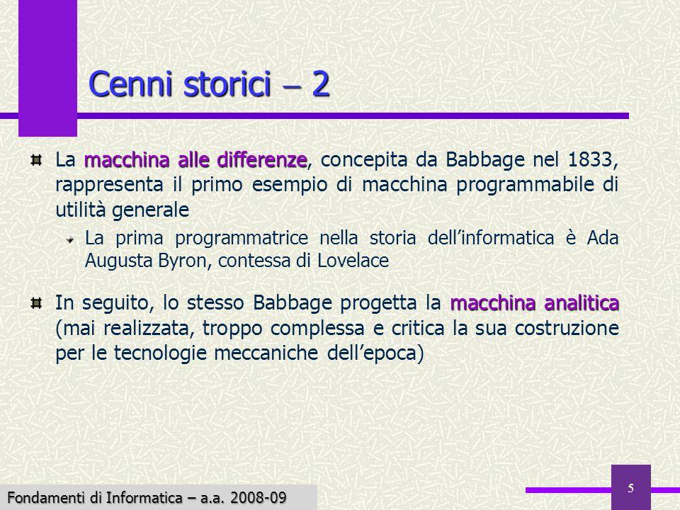 Fondamenti di Informatica I a.a. 2007-08 5 Cenni storici 2 macchina alle differenze La macchina alle differenze, concepita da Babbage nel 1833, rappre