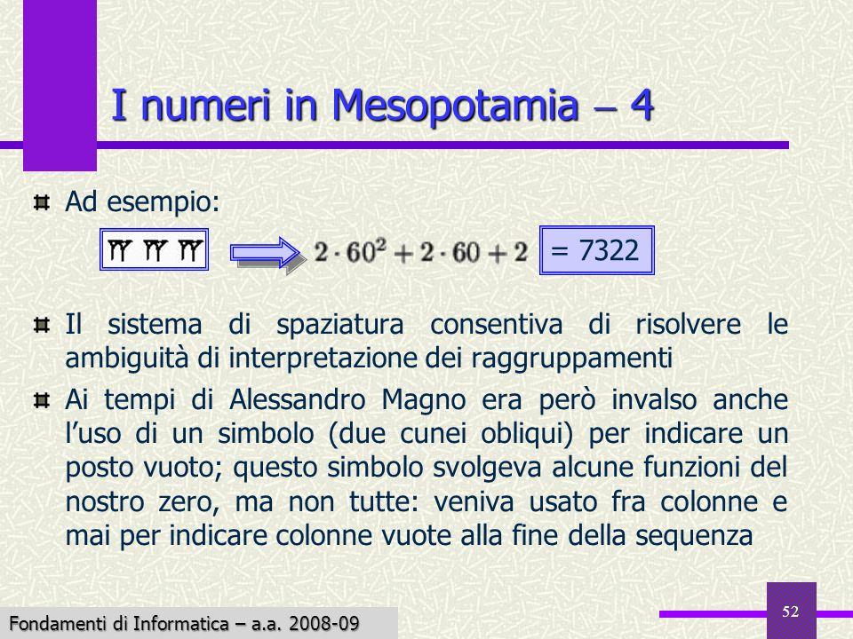 Fondamenti di Informatica I a.a. 2007-08 52 I numeri in Mesopotamia 4 Ad esempio: Il sistema di spaziatura consentiva di risolvere le ambiguità di int