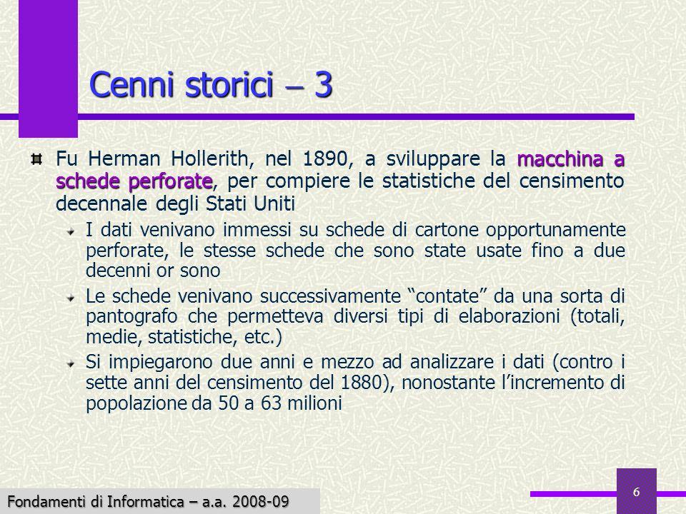 Fondamenti di Informatica I a.a. 2007-08 6 Cenni storici 3 macchina a schede perforate Fu Herman Hollerith, nel 1890, a sviluppare la macchina a sched