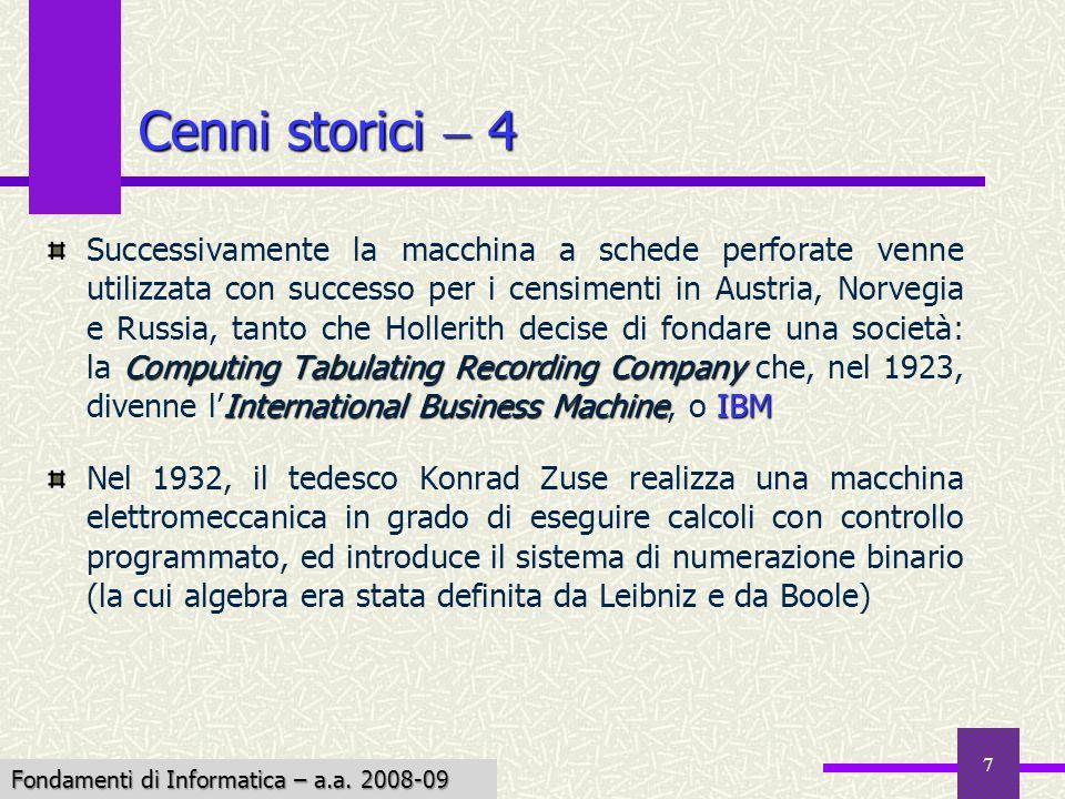 Fondamenti di Informatica I a.a. 2007-08 7 Cenni storici 4 Computing Tabulating Recording Company International Business MachineIBM Successivamente la