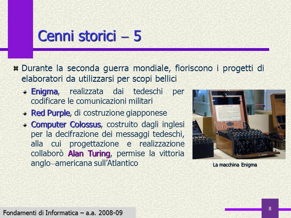 Fondamenti di Informatica I a.a. 2007-08 8 Cenni storici 5 Enigma Enigma, realizzata dai tedeschi per codificare le comunicazioni militari Red Purple
