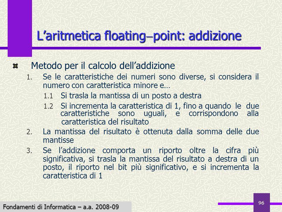 Fondamenti di Informatica I a.a. 2007-08 96 Metodo per il calcolo delladdizione 1. Se le caratteristiche dei numeri sono diverse, si considera il nume