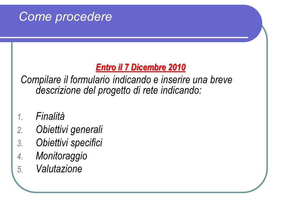 Come procedere Entro il 7 Dicembre 2010 Compilare il formulario indicando e inserire una breve descrizione del progetto di rete indicando: 1. Finalità