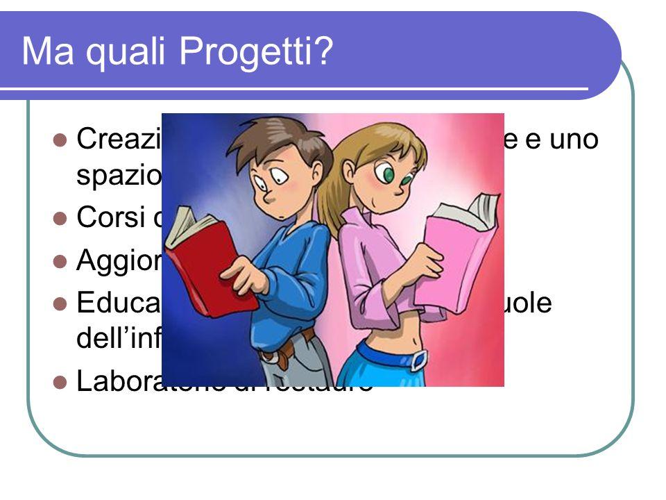 Ma quali Progetti? Creazione di un OPAC Regionale e uno spazio web collettivo Corsi di Information Literacy Aggiornamento del personale Educazione all