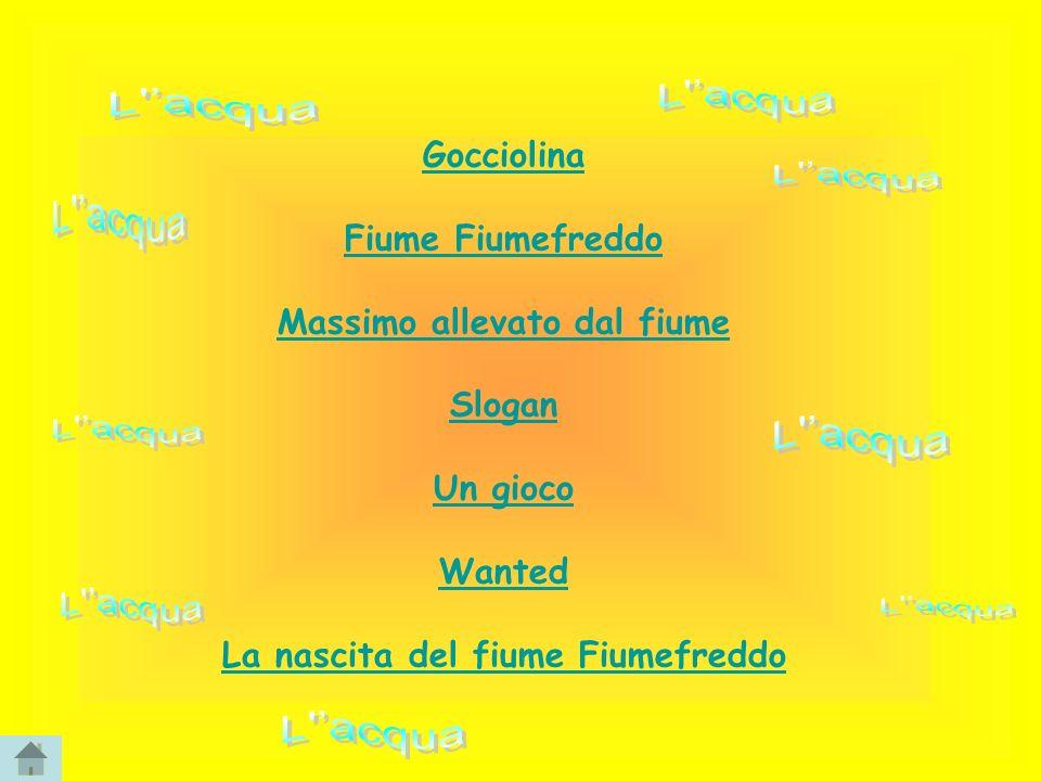 Gocciolina Fiume Fiumefreddo Massimo allevato dal fiume Slogan Un gioco Wanted La nascita del fiume Fiumefreddo