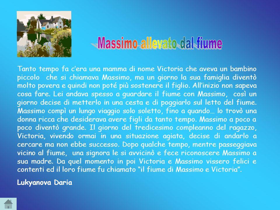 Tanto tempo fa cera una mamma di nome Victoria che aveva un bambino piccolo che si chiamava Massimo, ma un giorno la sua famiglia diventò molto povera