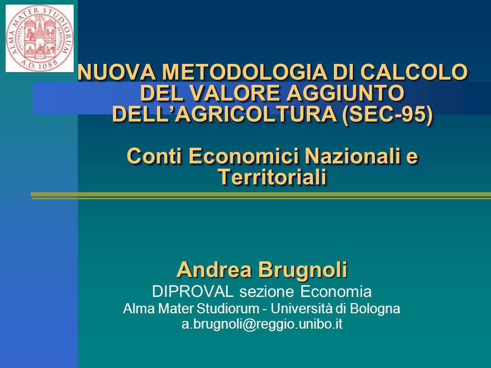 Andrea Brugnoli DIPROVAL sezione Economia Alma Mater Studiorum - Università di Bologna a.brugnoli@reggio.unibo.it NUOVA METODOLOGIA DI CALCOLO DEL VAL