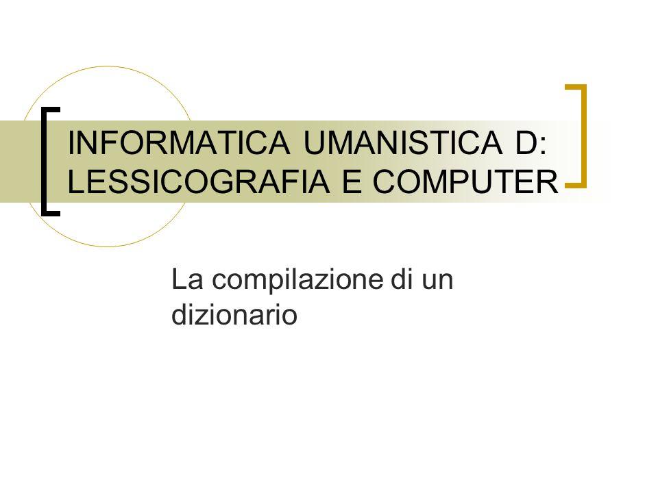 INFORMATICA UMANISTICA D: LESSICOGRAFIA E COMPUTER La compilazione di un dizionario