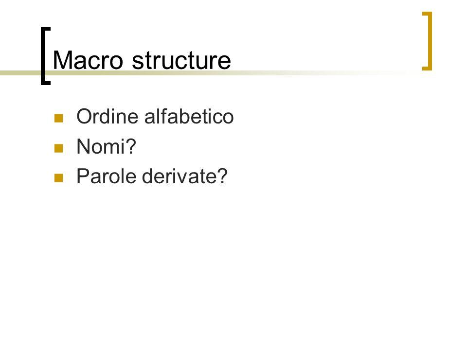 Macro structure Ordine alfabetico Nomi? Parole derivate?