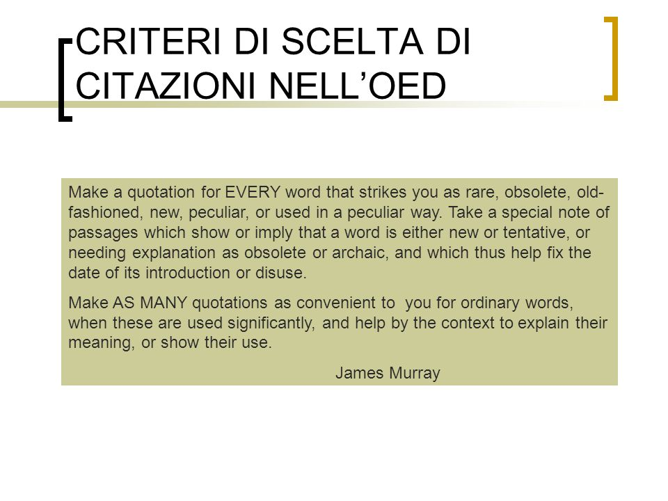 CRITERI DI SCELTA DI CITAZIONI NELLOED Make a quotation for EVERY word that strikes you as rare, obsolete, old- fashioned, new, peculiar, or used in a