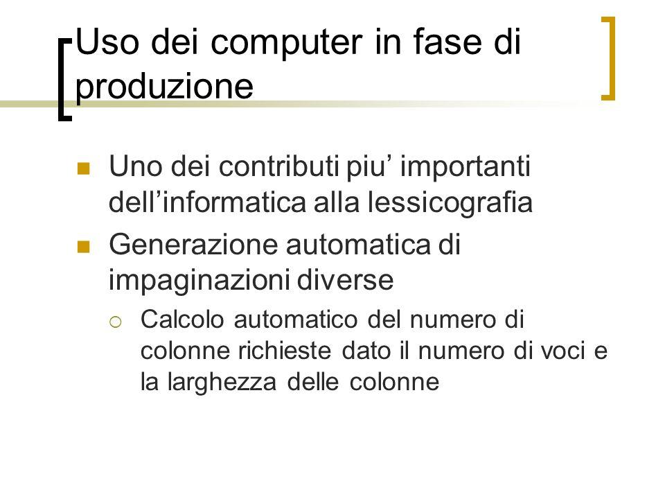 Uso dei computer in fase di produzione Uno dei contributi piu importanti dellinformatica alla lessicografia Generazione automatica di impaginazioni di