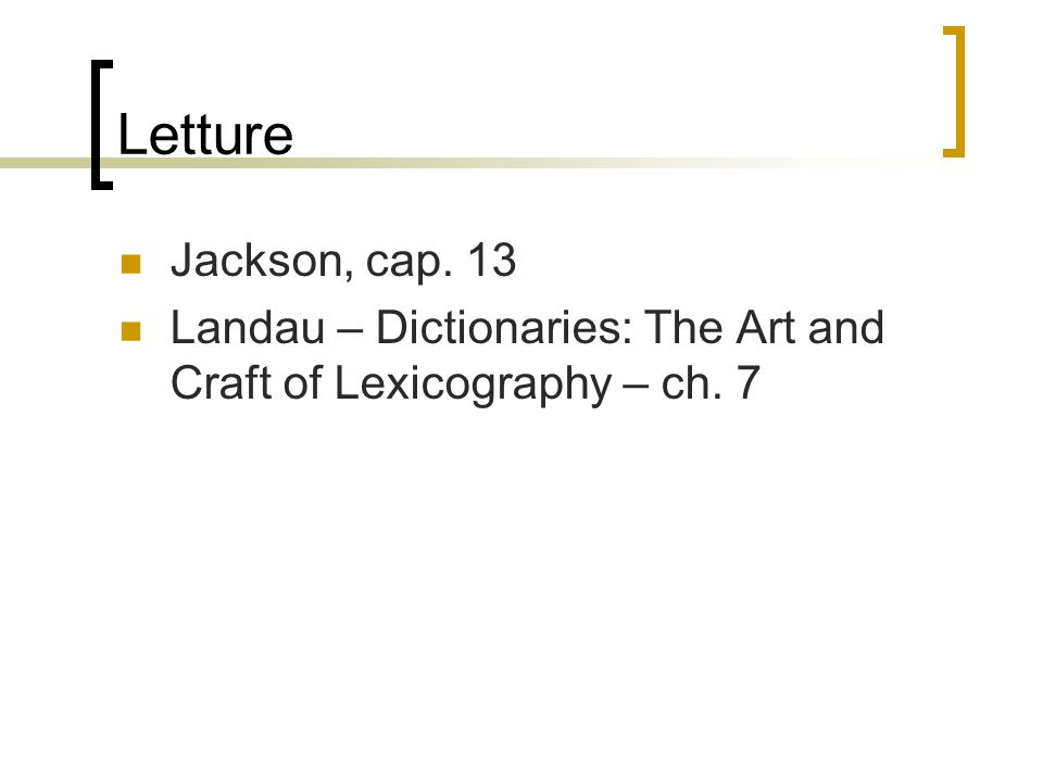 Letture Jackson, cap. 13 Landau – Dictionaries: The Art and Craft of Lexicography – ch. 7