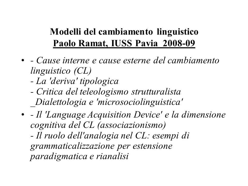 Modelli del cambiamento linguistico Paolo Ramat, IUSS Pavia 2008-09 - Cause interne e cause esterne del cambiamento linguistico (CL) - La 'deriva' tip